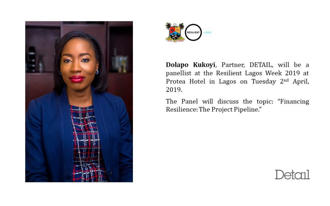 """Dolapo Kukoyi, Partner, DETAIL, was a panelist at the Resilient Lagos Week 2019 at Protea Hotel in Lagos on Tuesday 2nd April 2019. The panel discussed the topic: """"Financing Resilience: The Project Pipeline."""""""