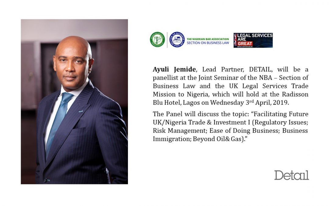 """Ayuli Jemide, our Lead Partner, was a panelist at the Joint Seminar of the NBA–Section of Business Law and the UK Legal Services Trade Mission to Nigeria at Radisson Blu Hotel, Lagos on 3rd April 2019 discussing: """"Facilitating Future UK/Nigeria Trade & Investment."""""""